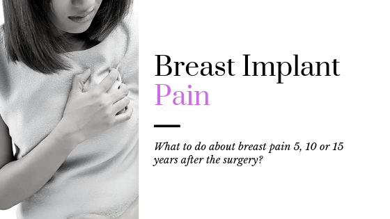 Breast Implant Pain after 5, 10 or 15 Years? Here's What to